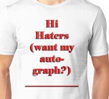Haters Want My Autograph? Unisex T-Shirt