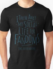 I threw away my social life for fandoms... joke never had one Unisex T-Shirt