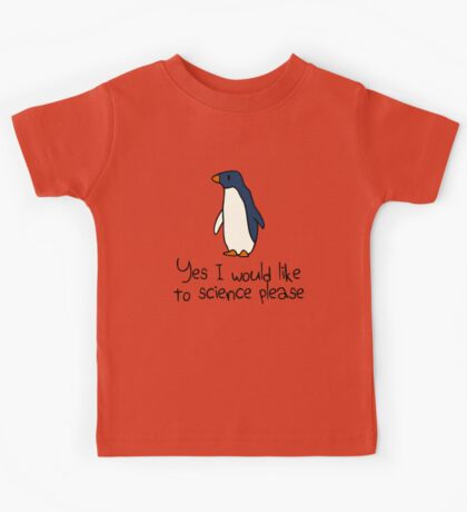 Yes I Would Like To Science Please Penguin Kids Tee