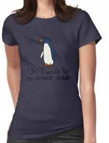 Yes I Would Like To Science Please Penguin Womens Fitted T-Shirt