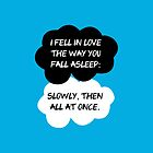 The Fault In Our Stars / TFIOS by John Green - &quot;I Fell In Love The Way You Fall Asleep..&quot; by runswithwolves
