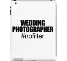 WEDDING PHOTOGRAPHER NOFILTER iPad Case/Skin