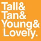 Tall & Tan & Young & Lovely by anniespjs