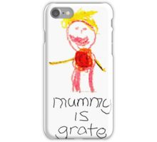 Mummy is grate iPhone Case/Skin