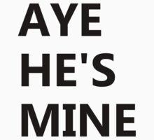Aye He's Mine by schembri211