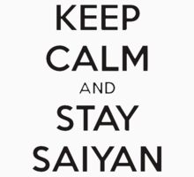 Keep Calm, Stay Saiyan by Harry James Grout