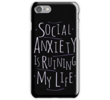 social anxiety is ruining my life iPhone Case/Skin
