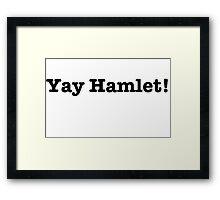 Yay Hamlet! Framed Print