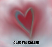 GLAD YOU CALLED by Mia1
