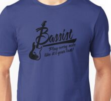 Bassist - play every note like it's your last Unisex T-Shirt