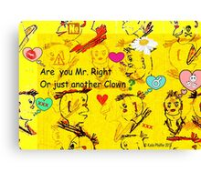 Are You Mr. Right or Just Another Clown? Canvas Print