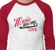 Music was my first love Men's Baseball ¾ T-Shirt