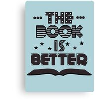 The Book Is Better Canvas Print