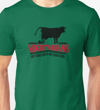 Vegetarians - my food shits on your food Unisex T-Shirt