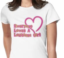 Everyone Loves A Louisiana Girl Womens Fitted T-Shirt