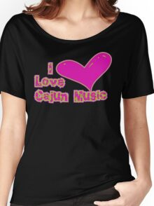 I Love Cajun Music Women's Relaxed Fit T-Shirt