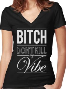 Bitch don't kill my Vibe - white  Women's Fitted V-Neck T-Shirt