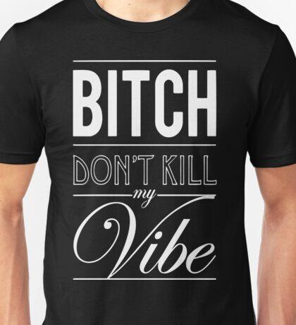 Bitch don't kill my Vibe - white  Unisex T-Shirt
