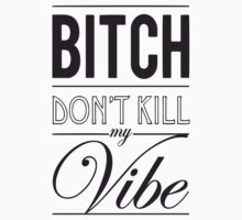 Bitch don't kill my Vibe - black by Chigadeteru