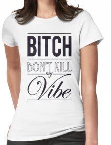 Bitch don't kill my Vibe - black Womens Fitted T-Shirt
