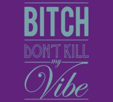 Bitch don't kill my Vibe - teal/purple T-Shirt