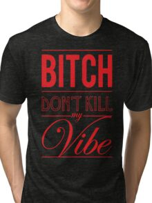 Bitch don't kill my Vibe - red/black  Tri-blend T-Shirt