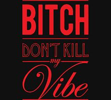 Bitch don't kill my Vibe - red/black  Unisex T-Shirt