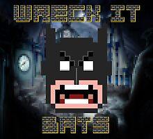 Wreck It Bats by joshjen10