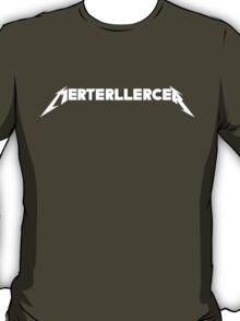 Ermahgerd, Merterllercer! T-Shirt