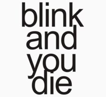 Blink And You Die by schembri211