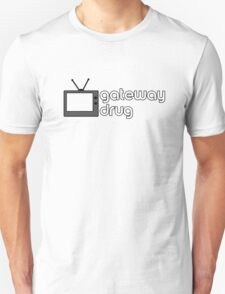 Gateway Drug - TV T-Shirt