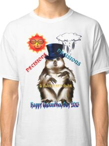 Decisions-Decisions-Groundhog Day Classic T-Shirt