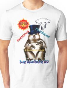 Decisions-Decisions-Groundhog Day Unisex T-Shirt