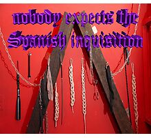 Nobody expects the Spanish inquisition (Monty Python) Photographic Print