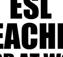 Warning ESL Teacher Hard At Work Do Not Disturb Sticker