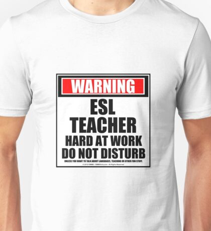 Warning ESL Teacher Hard At Work Do Not Disturb Unisex T-Shirt