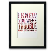 I Knew You Were Trouble Framed Print