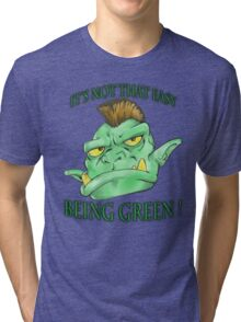 It's not that easy being green! Tri-blend T-Shirt