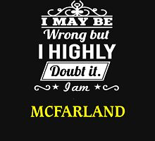 MCFARLAND I May Be Wrong But I Highly Doubt It I Am  - T Shirt, Hoodie, Hoodies, Year, Birthday  T-Shirt