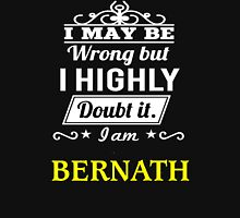 BERNATH I May Be Wrong But I Highly Doubt It I Am ,T Shirt, Hoodie, Hoodies, Year, Birthday T-Shirt