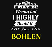 BOHLEN I May Be Wrong But I Highly Doubt It I Am ,T Shirt, Hoodie, Hoodies, Year, Birthday  T-Shirt