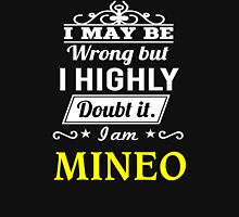 MINEO  I May Be Wrong But I Highly Doubt It ,I Am MINEO  T-Shirt