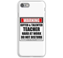 Warning Gifted & Talented Teacher Hard At Work Do Not Disturb iPhone Case/Skin