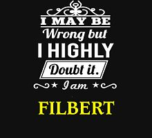 FILBERT I May Be Wrong But I Highly Doubt It I Am ,T Shirt, Hoodie, Hoodies, Year, Birthday T-Shirt