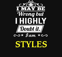 STYLES I May Be Wrong But I Highly Doubt It I Am ,T Shirt, Hoodie, Hoodies, Year, Birthday  T-Shirt
