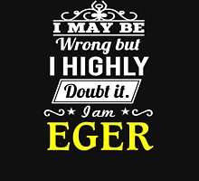 EGER I May Be Wrong But I Highly Doubt It I Am ,T Shirt, Hoodie, Hoodies, Year, Birthday  T-Shirt