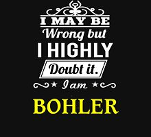 BOHLER I May Be Wrong But I Highly Doubt It I Am ,T Shirt, Hoodie, Hoodies, Year, Birthday  T-Shirt