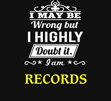 RECORDS I May Be Wrong But I Highly Doubt It I Am ,T Shirt, Hoodie, Hoodies, Year, Birthday   T-Shirt