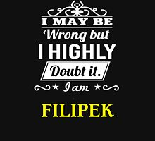 FILIPEK I May Be Wrong But I Highly Doubt It I Am ,T Shirt, Hoodie, Hoodies, Year, Birthday T-Shirt