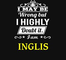 INGLIS I May Be Wrong But I Highly Doubt It I Am ,T Shirt, Hoodie, Hoodies, Year, Birthday  T-Shirt